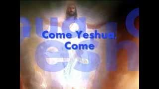 Come Yeshua, Come Lyrics